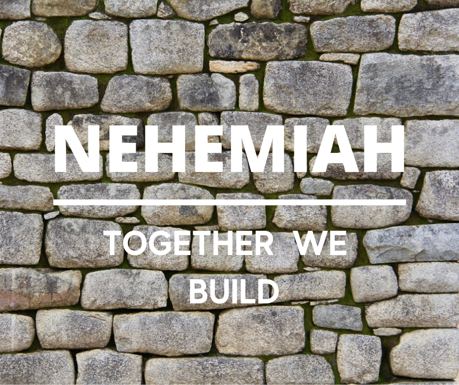 Nehemiah: Together We Build – A Heart for Change
